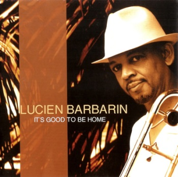 "The cover of Lucien Barbarin's 2008 CD, ""It's Good to be Home"" (photo courtesy of Lucien Barbarin)"