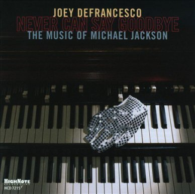 "DeFrancesco's Grammy-nominated CD ""Never Can Say Goodbye: The Music of Michael Jackson,"" released in 2010 (photo courtesy of Joey DeFrancesco)"